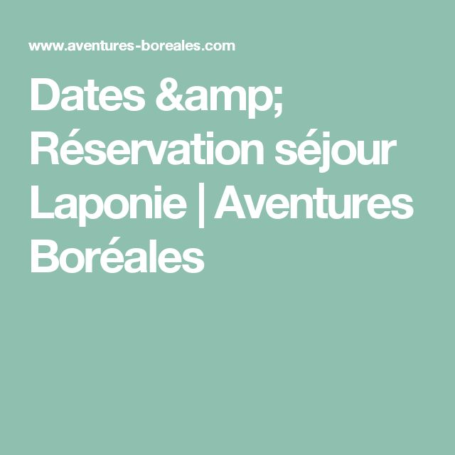Dates & Réservation séjour Laponie | Aventures Boréales