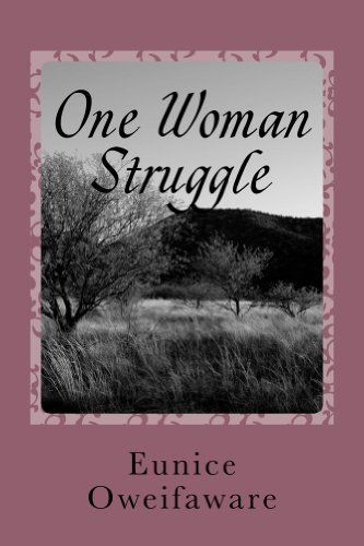 One Woman Struggle by Eunice Oweifaware, http://www.amazon.co.uk/dp/B00EB96AC8/ref=cm_sw_r_pi_dp_3o6.rb0Z4G79A