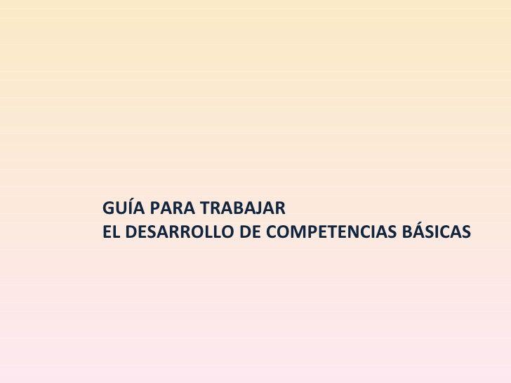 GuíA Para Trabajar El Desarrollo De Competencias BáSicas by Carmen González via slideshare