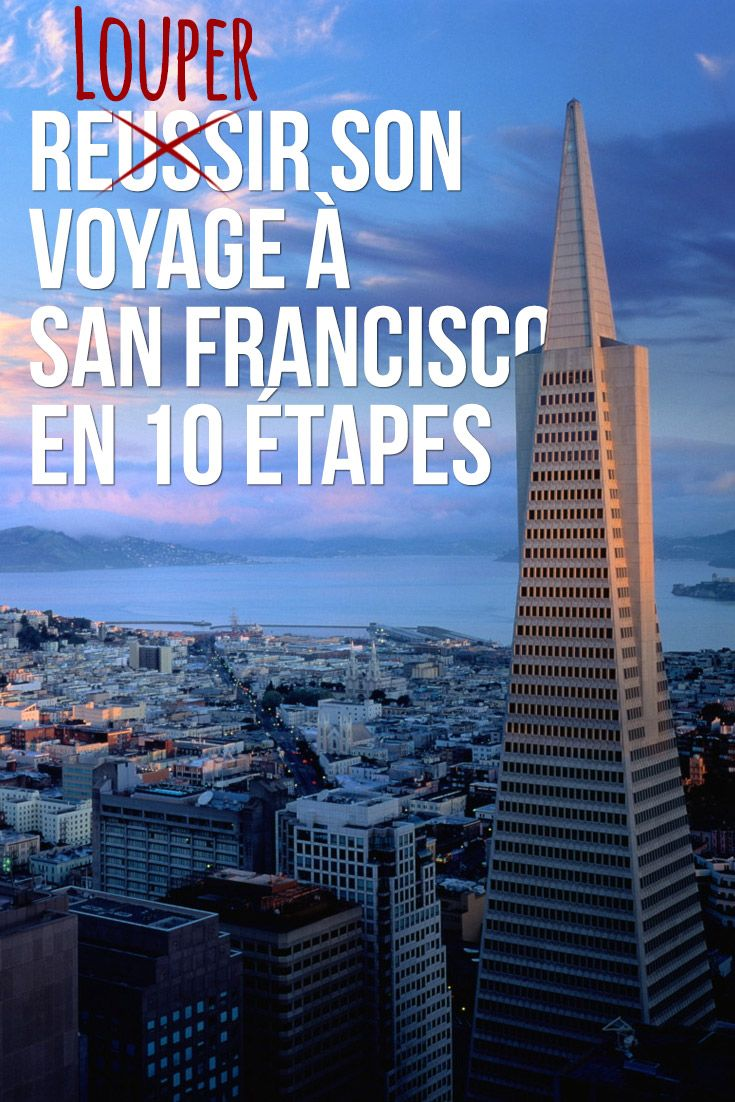 Comment louper son voyage à San Francisco en 10 étapes simples ? Tous les endroits où aller et manger pour rater le trip de sa vi