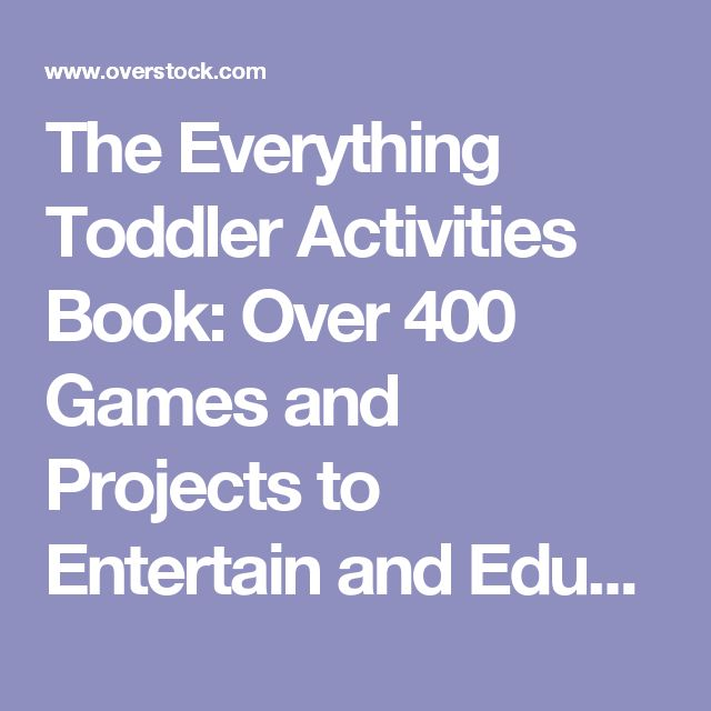 The Everything Toddler Activities Book: Over 400 Games and Projects to Entertain and Educate (Paperback) - Free Shipping On Orders Over $45 - Overstock.com - 13618089 - Mobile