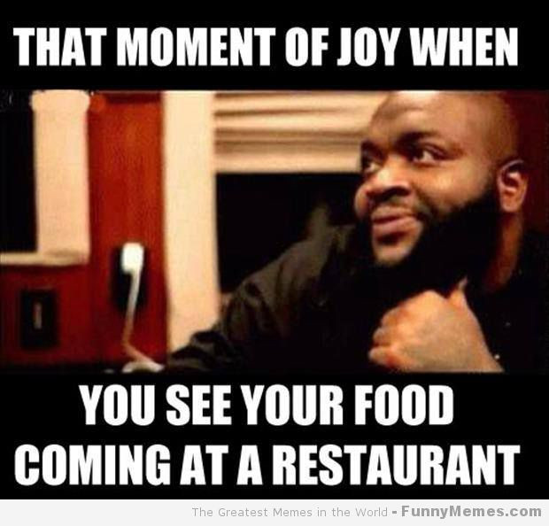 Funny Memes For Food : That moment of joy when you see your food coming at a