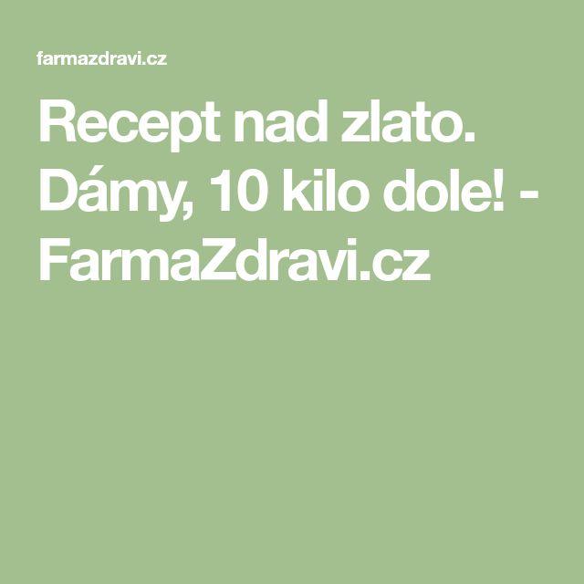 Recept nad zlato. Dámy, 10 kilo dole! - FarmaZdravi.cz
