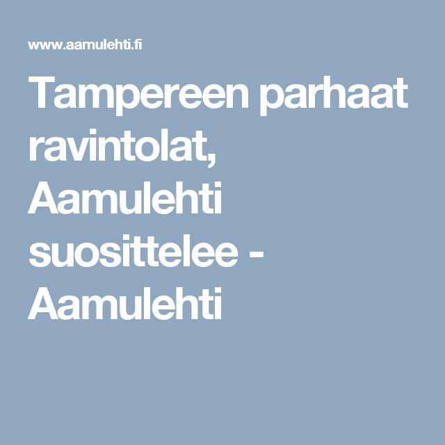 Tampereen parhaat ravintolat, Aamulehti suosittelee - Aamulehti