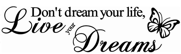 non sognare la tua vita vivi i tuoi sogni