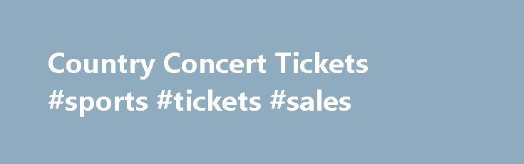 Country Concert Tickets #sports #tickets #sales http://tickets.remmont.com/country-concert-tickets-sports-tickets-sales/  Country Concert Tickets View Country Concert Tickets Country Concert Venues Country Concert Cities Latest Country Concert Events Country Concert was rated 7 out of 10 based on 5 rating(s) Q: (...Read More)