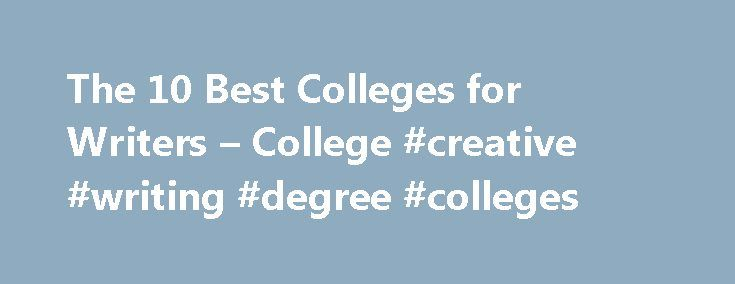 The 10 Best Colleges for Writers – College #creative #writing #degree #colleges http://game.nef2.com/the-10-best-colleges-for-writers-college-creative-writing-degree-colleges/  # The 10 Best Colleges for Writers An aspiring writer choosing a college is a lot like a child trying to make a decision in a candy store. Cliched simile aside, the amount of colleges with utterly brilliant writing programs, both at the graduate and undergraduate level, is astounding. That being said, everyone has a…