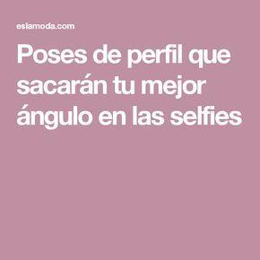 Poses de perfil que sacarán tu mejor ángulo en las selfies