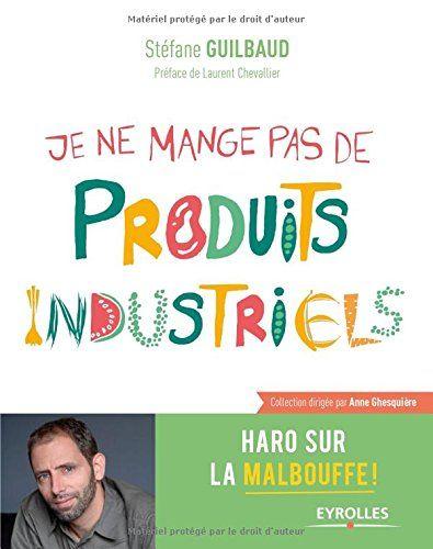 Je ne mange pas de produits industriels de Stéfane Guilbaud http://www.amazon.fr/dp/2212561202/ref=cm_sw_r_pi_dp_qaIPwb0QSDHX9