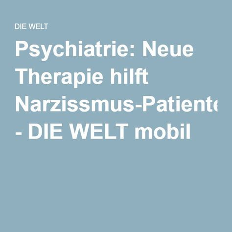 Psychiatrie: Neue Therapie hilft Narzissmus-Patienten - DIE WELT mobil