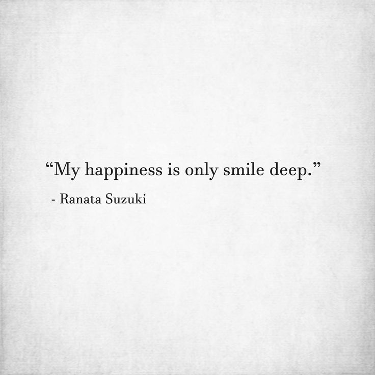 """My happiness is only smile deep."" - Ranata Suzuki * word porn, emotions, feelings, relatable, missing you, I miss him, lost, tumblr, love, relationship, beautiful, words, quotes, story, quote, sad, breakup, broken heart, heartbroken, loss, loneliness, depression, depressed, unrequited, typography, written, writing, writer, poet, poetry, prose, poem, relatable, thoughts, feelings, fake smile * pinterest.com/ranatasuzuki"