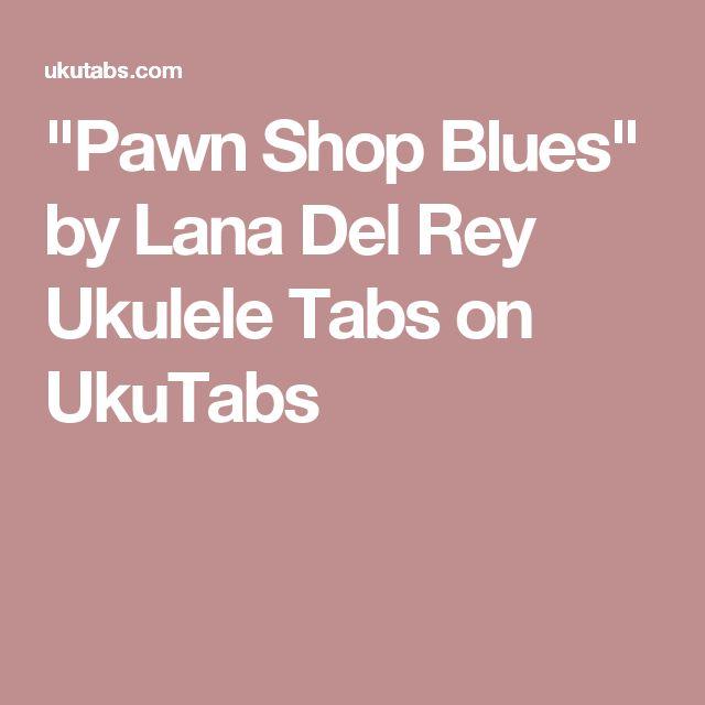 """""""Pawn Shop Blues"""" by Lana Del Rey Ukulele Tabs on UkuTabs"""