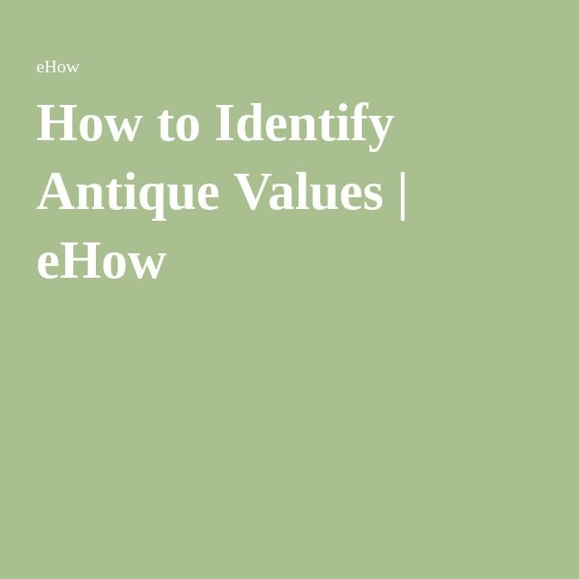 How to Identify Antique Values | eHow
