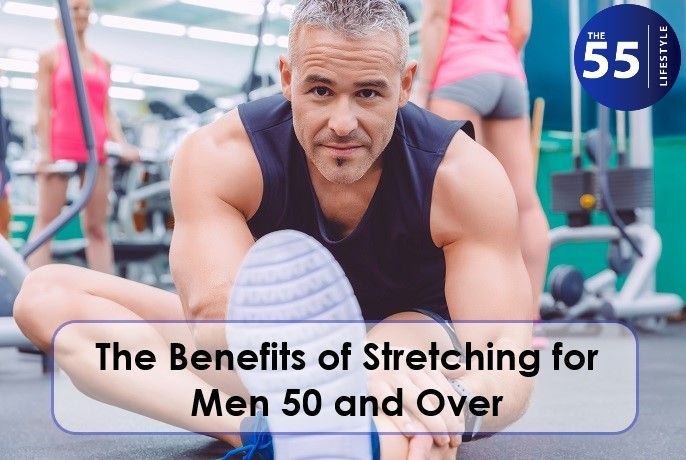Learn Why You Should Stretch Even Into Your 50s Men Over 50 Stretches For Flexibility Flexibility Training