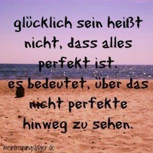 Glücklich Sein Heißt Nicht,dass Alles Perfekt Ist, Es Bedeutet, über Das  Nicht Perfekte Hinweg Zu Sehen.