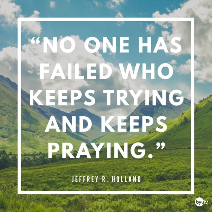 "Remember, ""no one has failed who keeps trying and keeps praying."" From #ElderHolland's http://pinterest.com/pin/24066179231042235 inspiring #LDSconf http://facebook.com/223271487682878 message http://lds.org/general-conference/1997/04/because-she-is-a-mother #PassItOn"