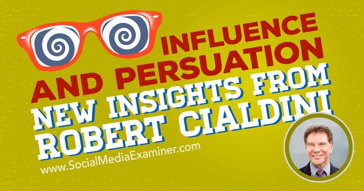 Influence and Persuasion: New Insights From Robert Cialdini  via @SMExaminer