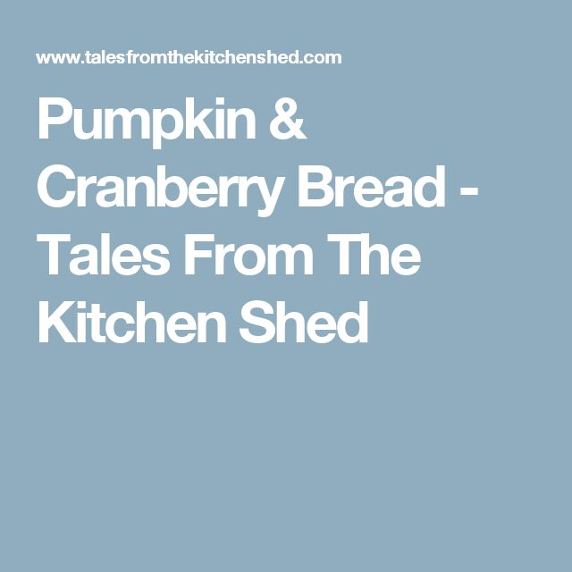 Pumpkin & Cranberry Bread - Tales From The Kitchen Shed