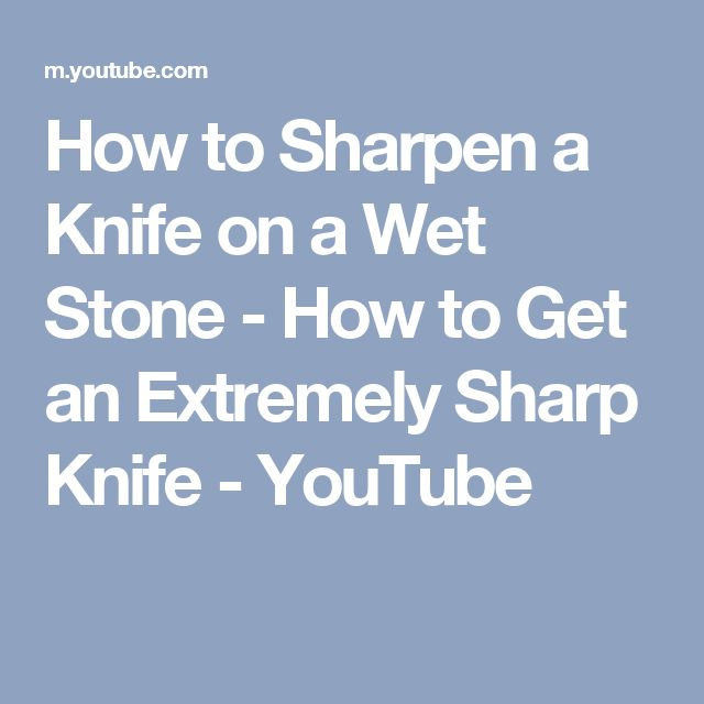 How to Sharpen a Knife on a Wet Stone - How to Get an Extremely Sharp Knife - YouTube