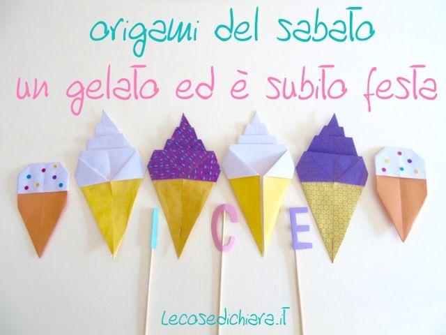 LE COSE DI CHIARA HANDMADE: origami del sabato: un gelato ed è subito festa