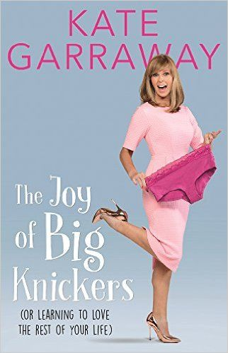 The Joy of Big Knickers: (or learning to love the rest of your life): Amazon.co.uk: Kate Garraway: 9781911274483: Books