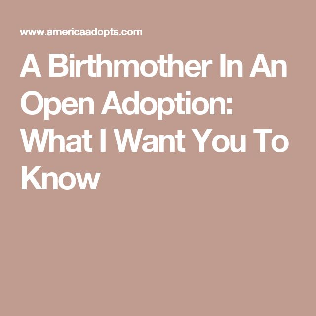 A Birthmother In An Open Adoption: What I Want You To Know