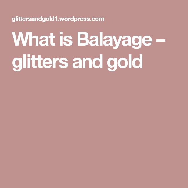 What is Balayage – glitters and gold