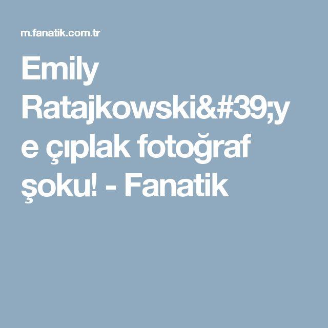 Emily Ratajkowski'ye çıplak fotoğraf şoku! - Fanatik