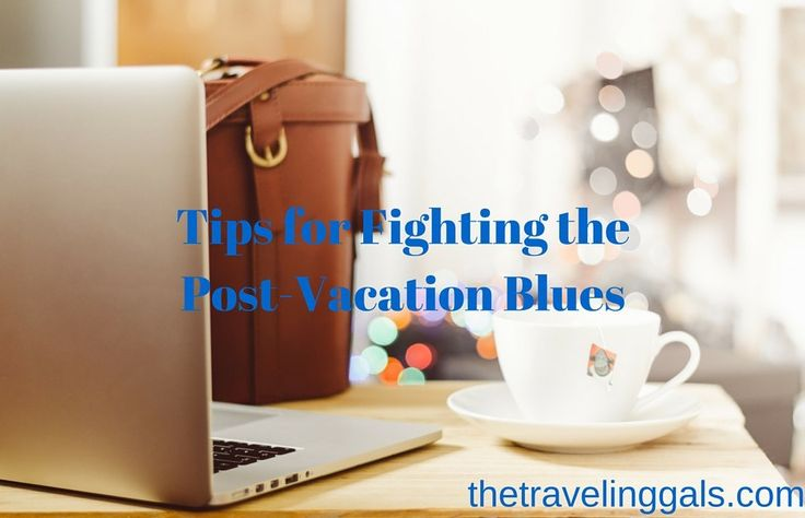 Tips for Fighting the Post-Vacation Blues