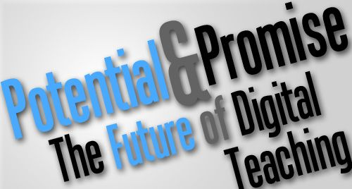 Potential and Promise - the Future of Digital Teaching