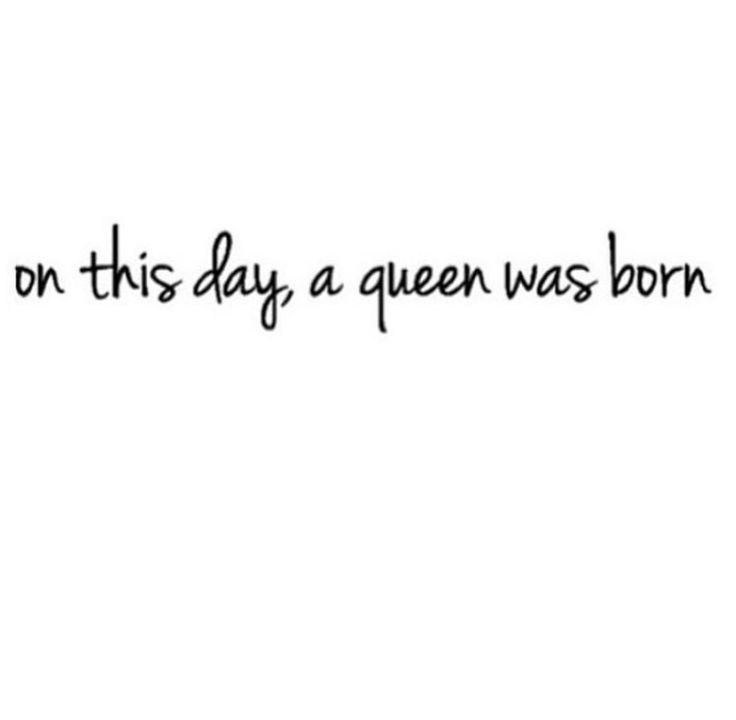 On this day a queen was born                                                                                                                                                     More