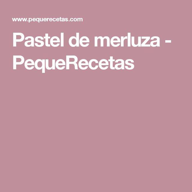 Pastel de merluza - PequeRecetas