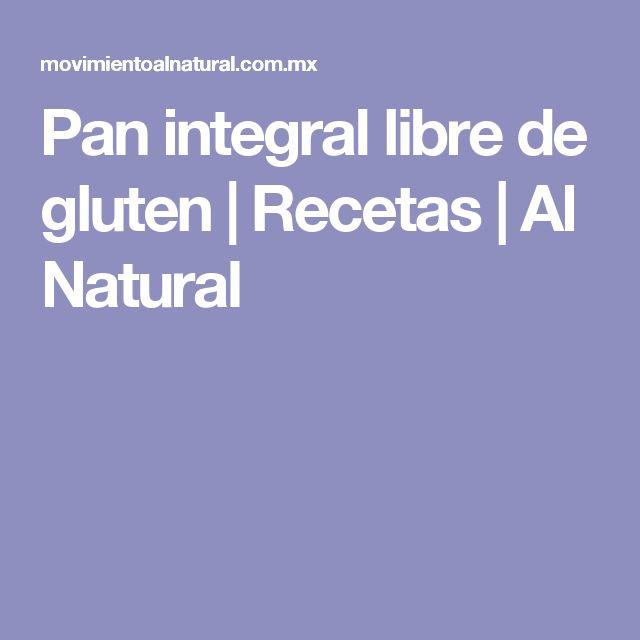Pan integral libre de gluten | Recetas | Al Natural