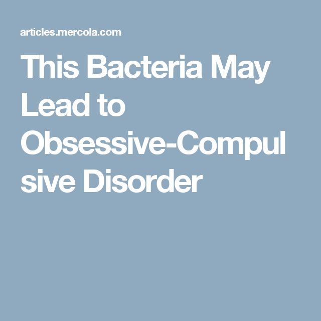 This Bacteria May Lead to Obsessive-Compulsive Disorder