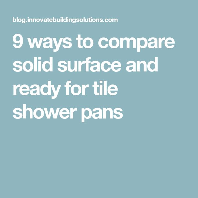 9 ways to compare solid surface and ready for tile shower pans