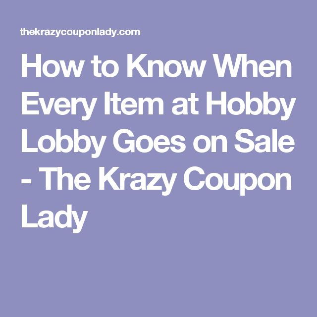 How to Know When Every Item at Hobby Lobby Goes on Sale - The Krazy Coupon Lady