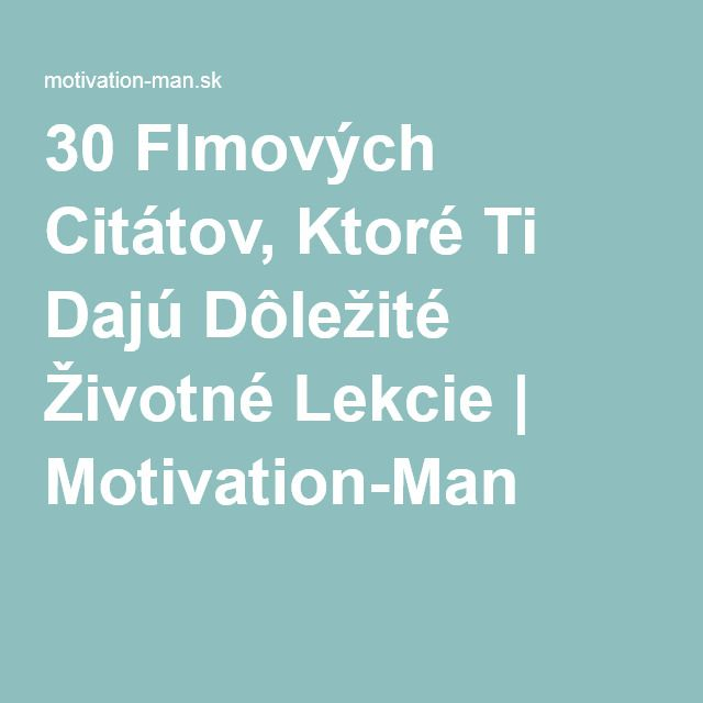 30 Flmových Citátov, Ktoré Ti Dajú Dôležité Životné Lekcie | Motivation-Man