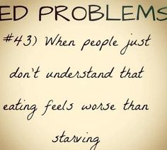 when people just don't understand that eating feels worse than starving