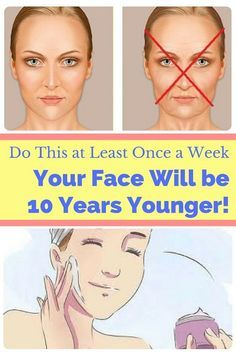 Once a Week and Your Face Will be 10 Years Younger!