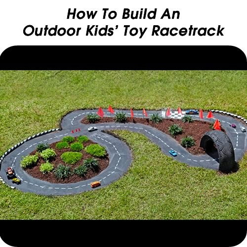 How To Build An Outdoor Kids' Toy Racetrack - http://www.hometipsworld.com/how-to-build-an-outdoor-kids-toy-racetrack.html