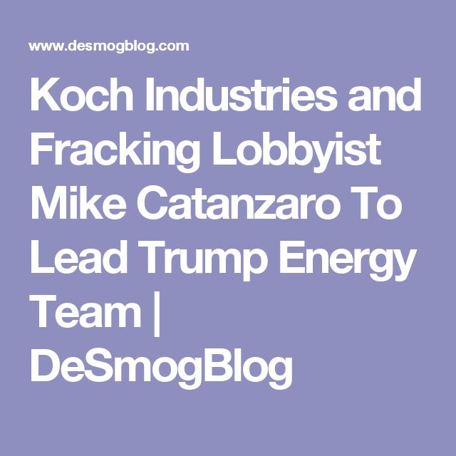 Koch Industries and Fracking Lobbyist Mike Catanzaro To Lead Trump Energy Team | DeSmogBlog