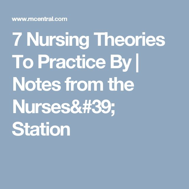 7 Nursing Theories To Practice By | Notes from the Nurses' Station