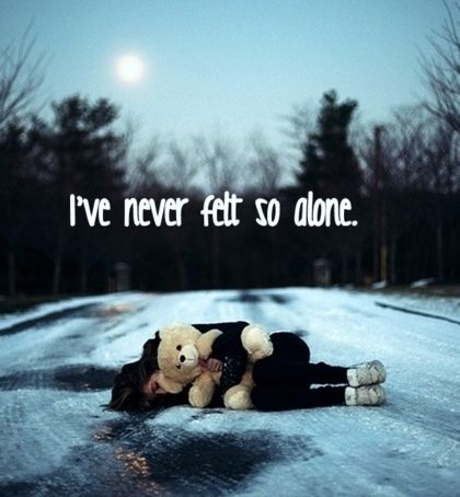 Ive never felt so alone quotes quote girl sad girly quotes ...