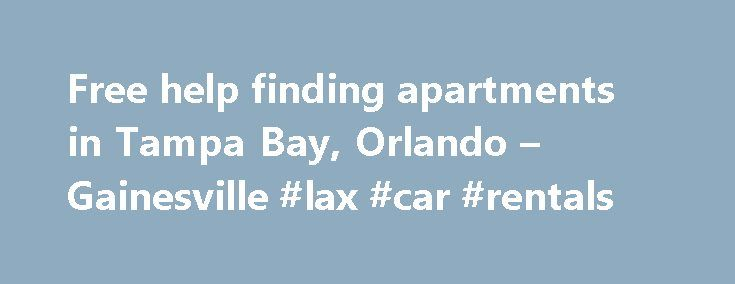 Free help finding apartments in Tampa Bay, Orlando – Gainesville #lax #car #rentals http://rental.nef2.com/free-help-finding-apartments-in-tampa-bay-orlando-gainesville-lax-car-rentals/  #apartment # FREE Apartment Locator • Our service is FREE! • Our Consultants are local area experts that are here to help you! • We know where the best deals are! • We know the best properties to fit your needs or situation. • We can you show you the floor plans, pictures, maps and tell you all the costs for…