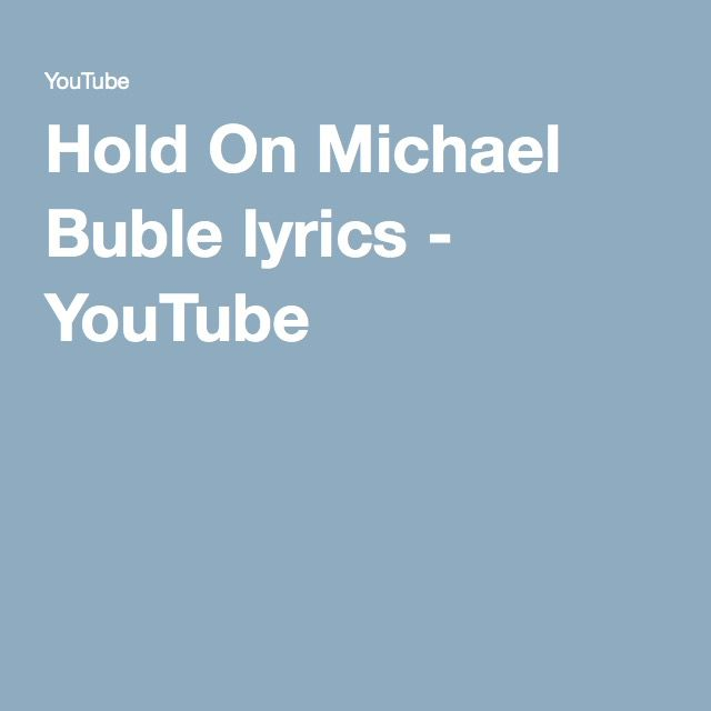 Hold On Michael Buble lyrics - YouTube