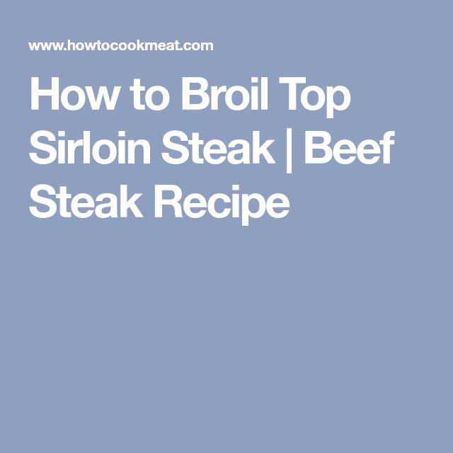 How to Broil Top Sirloin Steak | Beef Steak Recipe