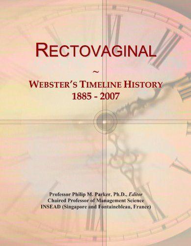 Rectovaginal: Webster's Timeline History, 1885 - 2007 by ... http://www.amazon.in/dp/B0063Z14MO/ref=cm_sw_r_pi_dp_x_RxJzyb1XR705P