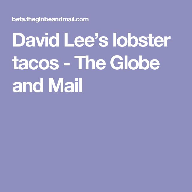 David Lee's lobster tacos - The Globe and Mail