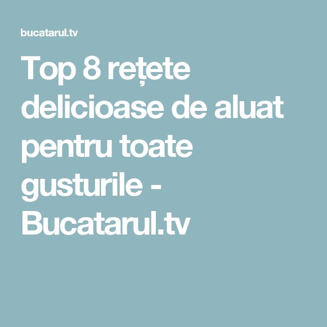 Top 8 rețete delicioase de aluat pentru toate gusturile - Bucatarul.tv