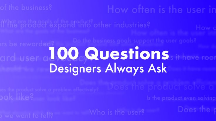 Design smarter by asking the right questions.